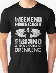 WEEKEND FORECAST - FISHING WITH A CHANCE OF DRINKING Unisex T-Shirt