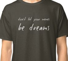 Don't let your memes be dreams Classic T-Shirt