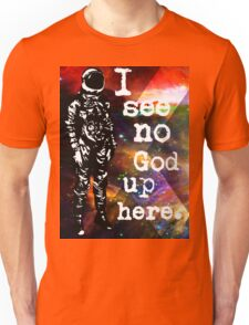 Astronaut - I see no god up here Unisex T-Shirt