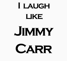 I Laugh Like Jimmy Carr (Ha Ha Ha Haa) Unisex T-Shirt