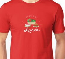 Oh Yes It Is Lunch Unisex T-Shirt