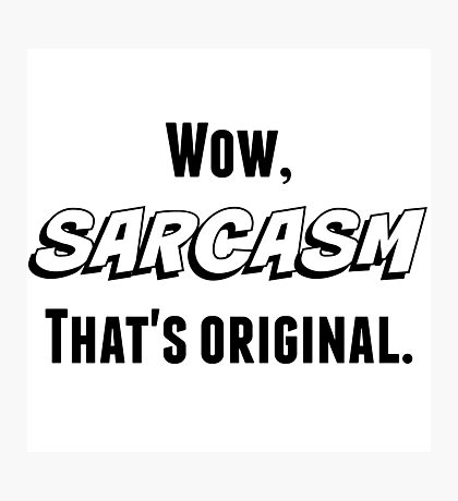 Sarcasm (Black Text) Photographic Print