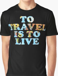 To Travel is to Live Graphic T-Shirt
