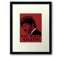 Say what Framed Print