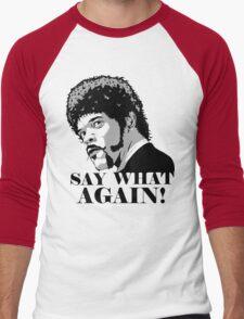 Say what Men's Baseball ¾ T-Shirt