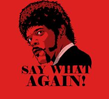 Say what Unisex T-Shirt