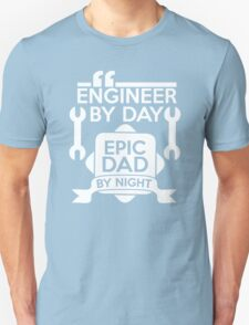 Engineer By Day Epic Dad By Night T-Shirt T-Shirt