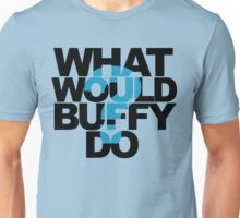 What Would Buffy Do? Unisex T-Shirt
