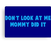 Mommy Did It - Blue Canvas Print