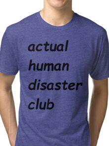 actual human disaster club Tri-blend T-Shirt
