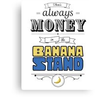 There's Always Money in the Banana Stand Canvas Print