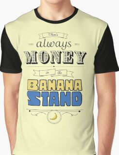There's Always Money in the Banana Stand Graphic T-Shirt