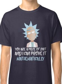 Rick and Morty: You are a piece of shit and I can prove it mathematically Classic T-Shirt