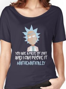 Rick and Morty: You are a piece of shit and I can prove it mathematically Women's Relaxed Fit T-Shirt