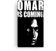 Omar is coming ! Canvas Print