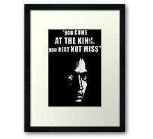 You come at the King, you best not miss ! Framed Print