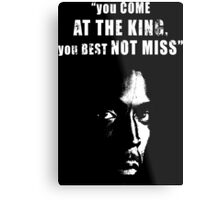 You come at the King, you best not miss ! Metal Print