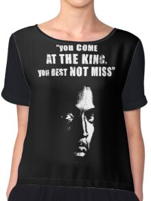 You come at the King, you best not miss ! Chiffon Top