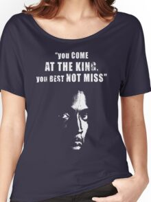 You come at the King, you best not miss ! Women's Relaxed Fit T-Shirt
