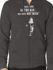 You come at the King, you best not miss ! Zipped Hoodie