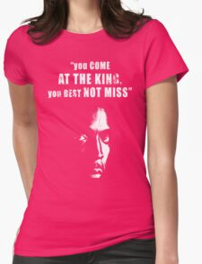 You come at the King, you best not miss ! Womens Fitted T-Shirt