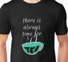 There is Always Time for Tea. Unisex T-Shirt