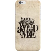 I'm Inspired By The World Around Me iPhone Case/Skin