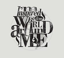 I'm Inspired By The World Around Me Unisex T-Shirt
