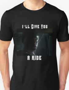 I'll Give You A Ride Unisex T-Shirt
