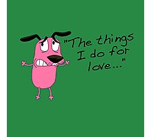 Courage dog  the things i do for love Photographic Print