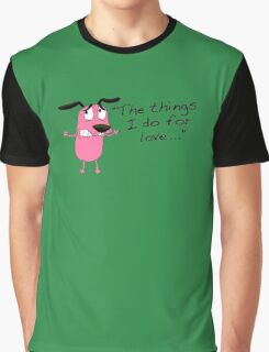 Courage dog  the things i do for love Graphic T-Shirt