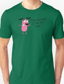 Courage dog  the things i do for love Unisex T-Shirt