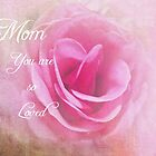 Mom ~ You are so Loved by Barbny