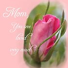 Mom~You are Loved Very Much by Barbny
