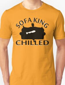 Sofa King Chilled Unisex T-Shirt