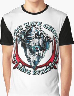 IF YOU HAVE GHOULS, YOU HAVE EVERYTHING Graphic T-Shirt