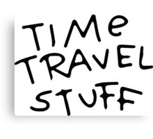 Rick and Morty - Time travel stuff Canvas Print