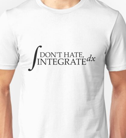 Don't Hate, Integrate Unisex T-Shirt