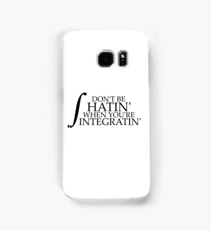 Don't be Hatin' when you're Integratin' (without 'dx') Samsung Galaxy Case/Skin