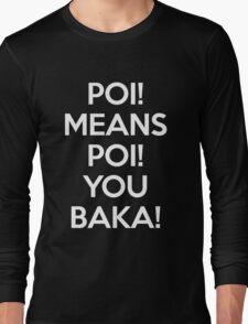 Poi Means Poi You Baka! T-Shirt