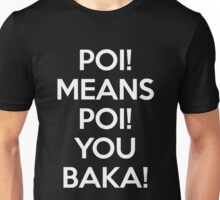 Poi Means Poi You Baka! Unisex T-Shirt