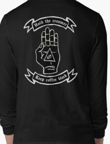 Keep Coffee black! Hold the creamer Long Sleeve T-Shirt