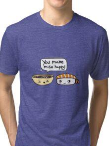 You make miso happy! Tri-blend T-Shirt