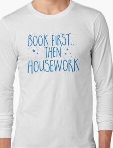 Books first... then Housework Long Sleeve T-Shirt
