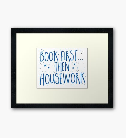 Books first... then Housework Framed Print