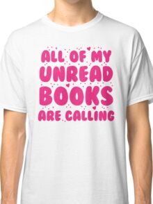All of my unread books are calling me! Classic T-Shirt