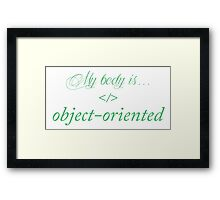My body is object-oriented Framed Print