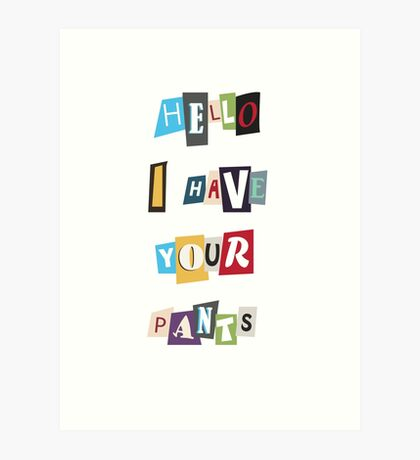 WSY: Hello, I have your pants. Art Print