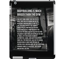 Bodybuilding Is Much Bigger Than The Gym iPad Case/Skin