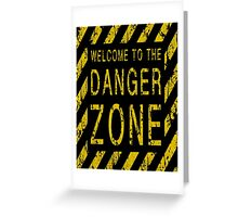 WELCOME TO THE DANGER ZONE Greeting Card